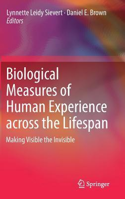 Biological Measures of Human Experience across the Lifespan Making Visible the Invisible