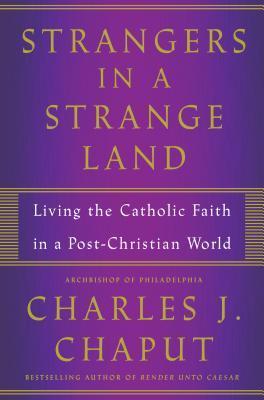 Strangers in a Strange Land: Living the Catholic Faith in a Post-Christian World
