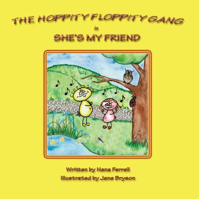 The Hoppity Floppity Gang in Shes My Friend  by  Nana Ferrell