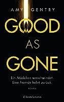Good as Gone: Ein Mädchen verschwindet. Eine Fremde kehrt zurück