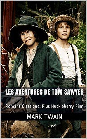 Les Aventures de Tom Sawyer: Romans Classique: Plus Huckleberry Finn (One eBook and Two Classics t. 5)