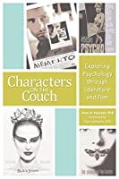 Characters on the Couch: Exploring Psychology through Literature and Film: Exploring Psychology through Literature and Film