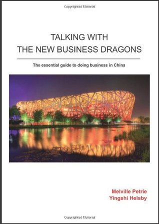 Talking With The New Business Dragons: The Essential Guide to Doing Business in China