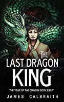 The Last Dragon King (The Year of the Dragon, Book 8)