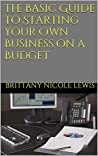 The Basic Guide to Starting Your Own Business on a Budget