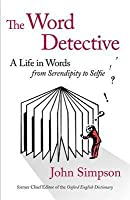 The Word Detective: A Life in Words from Serendipity to Selfie