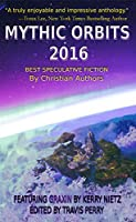Mythic Orbits 2016: Best Speculative Fiction by Christian Authors