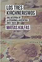 Los tres kirchnerismos: Una historia de la economía argentina, 2003-2015