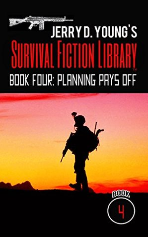 Jerry D. Young's Survival Fiction Library: Book Four: Planning Pays Off