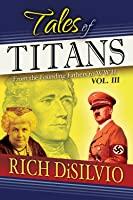 Tales of Titans: From the Founding Fathers to WWII, Vol. 3