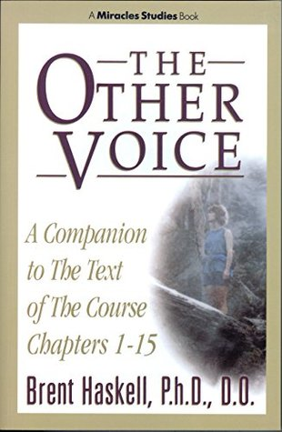 The Other Voice: A Companion to the Text of the Course Chapters 1-15 (A Miracles Studies Book Book 2)