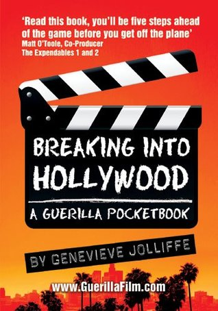 Breaking Into Hollywood A Guerilla Filmmakers Pocketbook