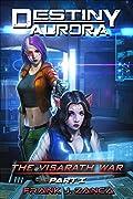 Destiny Aurora: The Visarath War Part 1