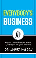 Everybody's Business: Engaging Your Total Enterprise to Boost Quality, Speed, Savings and Innovation