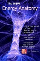 The NEW Energy Anatomy: Nine new views of human energy That don?t require any cl (Best Practices in Energy Medicine Series)