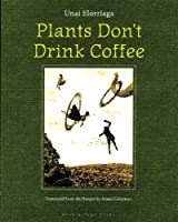 Plants Don't Drink Coffee