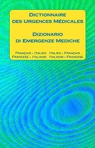 Dictionnaire des Urgences Médicales / Dizionario di Emergenze Mediche: Français - Italien Italien - Français / Francese - Italiano Italiano - Francese