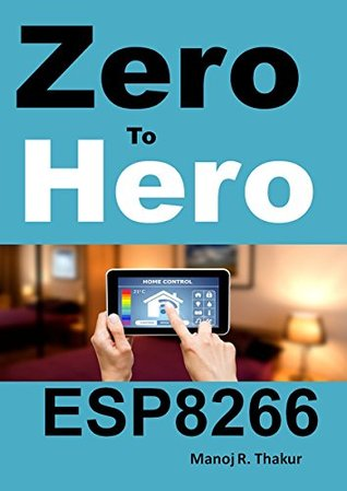Zero to Hero ESP8266 by Manoj Thakur