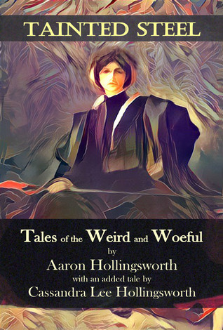 Tainted Steel: Tales of the Weird and Woeful