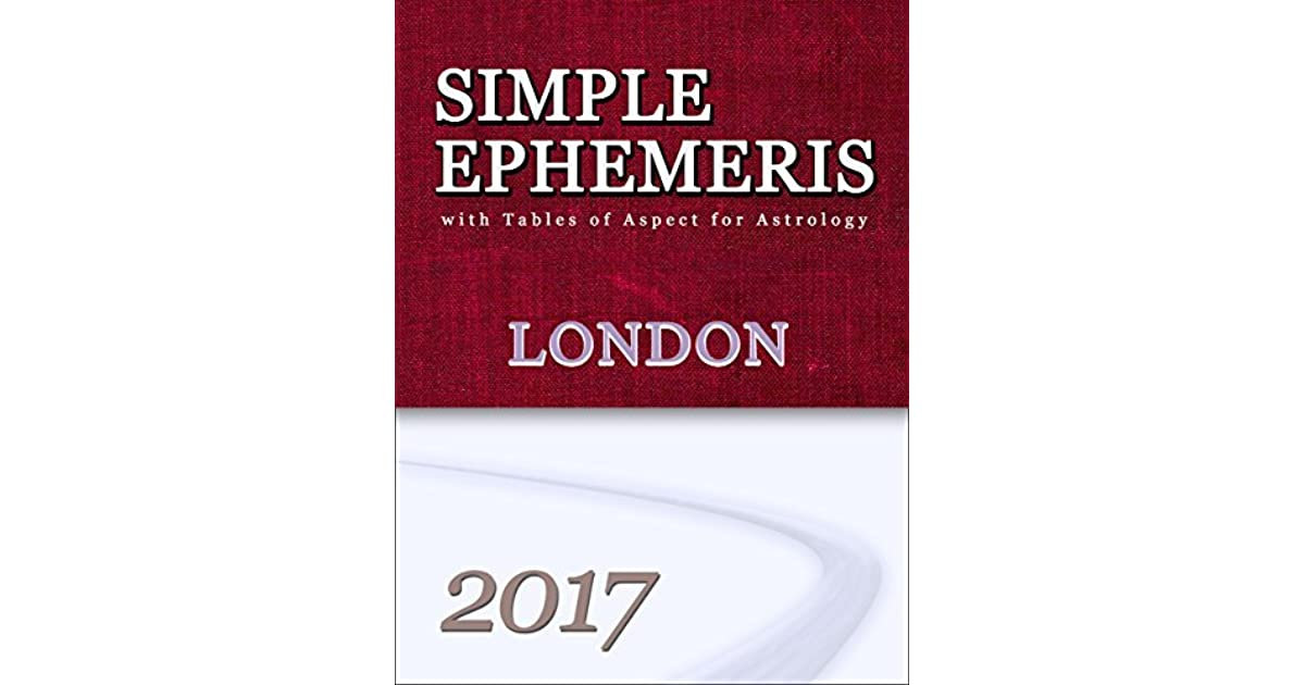 Simple Ephemeris with Tables of Aspect for Astrology London