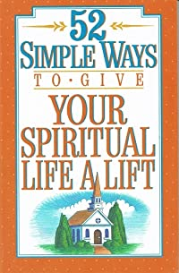52 Simple Ways To Give Your Spiritual Life A Lift