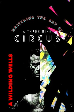 Mastering The Art Of A Three Ring Circus (Wild Things, #2)