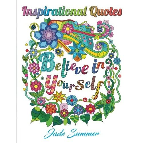 Inspirational Quotes: An Adult Coloring Book With Motivational Sayings,  Positive Affirmations, And Flower Design Patterns For Relaxation And Stress  Relief By Jade Summer