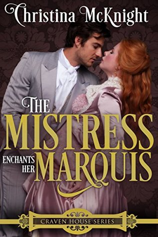 The Mistress Enchants Her Marquis by Christina McKnight