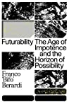 Futurability: The Age of Impotence and the Horizon of Possibility