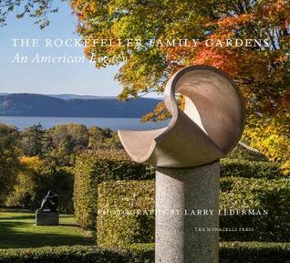 The Rockefeller Family Gardens by Larry Lederman