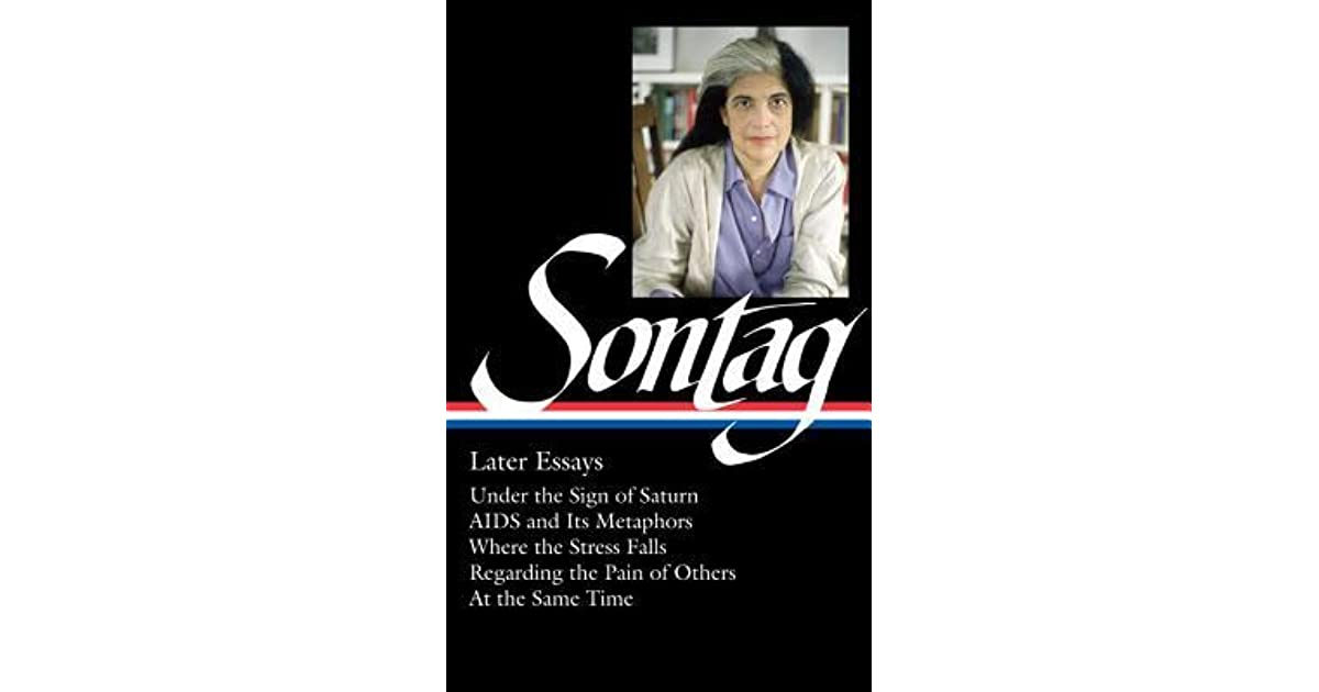 "susan sontag essay College essay writing service page requirement: format the topic:first, read susan sontag's essay ""regarding the pain of others"" (essay attached)second, formulate a reaction to the piece based on your readingwrite an essay that both examines sontag's essay and explores your reaction."