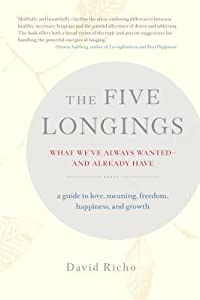The Five Longings: What We've Always Wanted-And Already Have