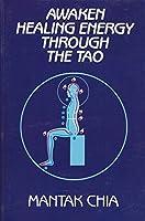 Awaken Healing Through the Tao: The Taoist Secret of Circulating Internal Power