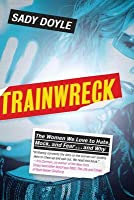 Trainwreck: The Women We Love to Hate, Mock, and Fear . . . and Why