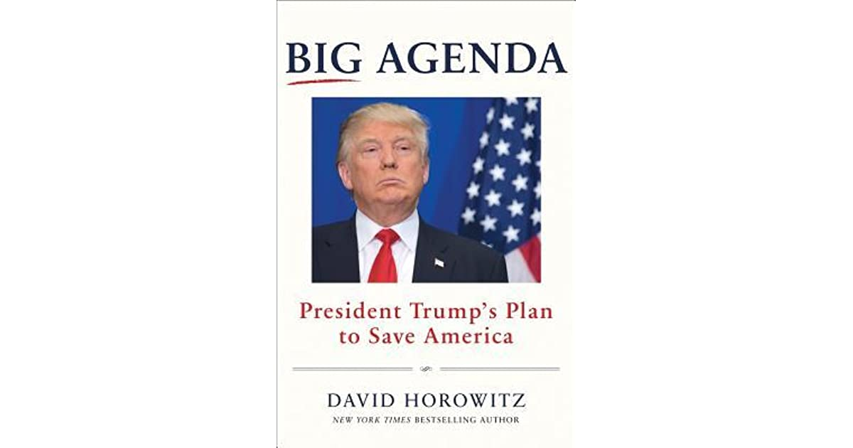 Radical Patriot Quoted By President >> Big Agenda President Trump S Plan To Save America By David Horowitz