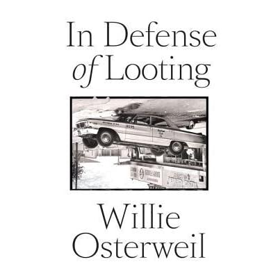 In Defense of Looting by Willie Osterweil