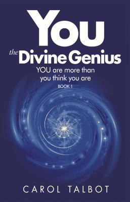 YOU The Divine Genius  YOU are - Carol Talbot