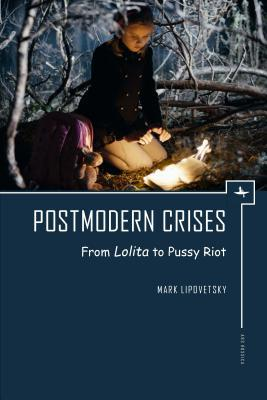 Postmodern Crises From Lolita to Pussy Riot