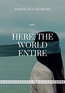 Here, The World Entire