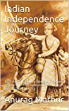 Indian Independence Journey: 1857 Revolt, Freedom Struggle, Freedom fighters and 1947 Independence through Rare Pictorial Journey (Indian Culture & Heritage Series Book 6)