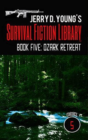 Jerry D. Young's Survival Fiction Library: Book Five: Ozark Retreat