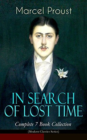 IN SEARCH OF LOST TIME - Complete 7 Book Collection (Modern Classics Series): The Masterpiece of 20th Century Literature