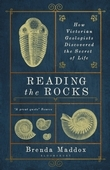 Reading the Rocks: How Victorian Geologists Discovered the Secret of Life
