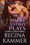 Where Destiny Plays by Regina Kammer