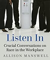 Listen In: Crucial Conversations on Race in the Workplace