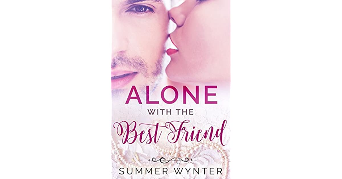 Alone With the Best Friend by Summer Wynter