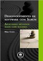 Desenvolvimento de Software com Scrum - Aplicando Métodos Ágeis com Sucesso