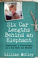 Six Car Lengths Behind an Elephant: Undercover  Overwhelmed as a CIA Wife and Mother