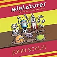 Miniatures: The Very Short Fiction of John Scalzi