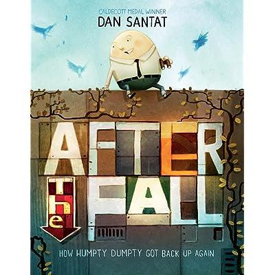 After the Fall: How Humpty Dumpty Got Back up Again by Dan Santat